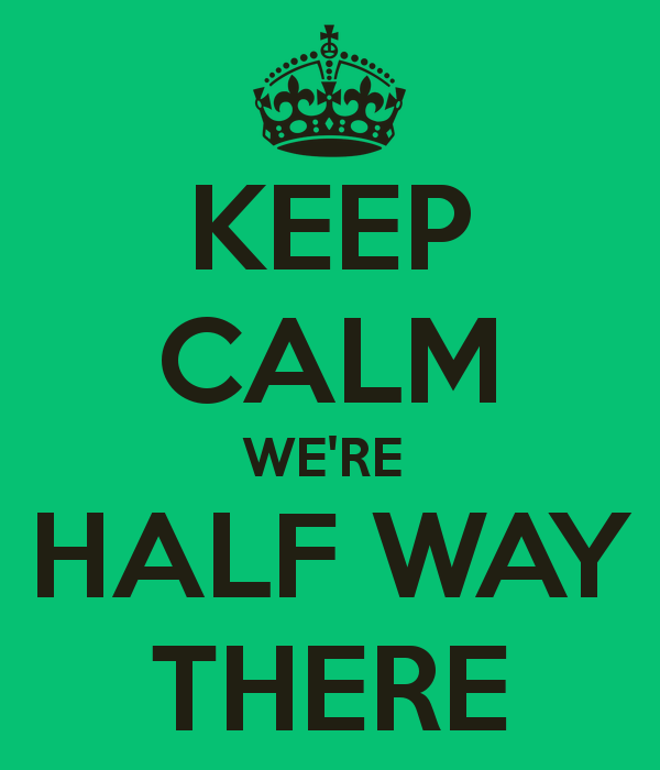keep-calm-were-half-way-there-1